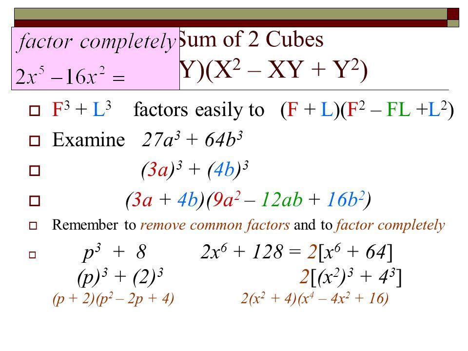5 - Factoring the Sum of 2 Cubes X3 + Y3 = (X + Y)(X2 – XY + Y2)