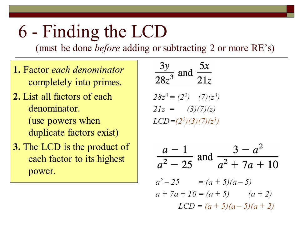 6 - Finding the LCD (must be done before adding or subtracting 2 or more RE's)