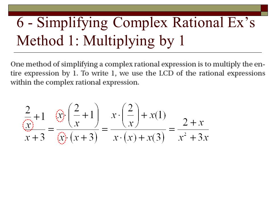 6 - Simplifying Complex Rational Ex's Method 1: Multiplying by 1