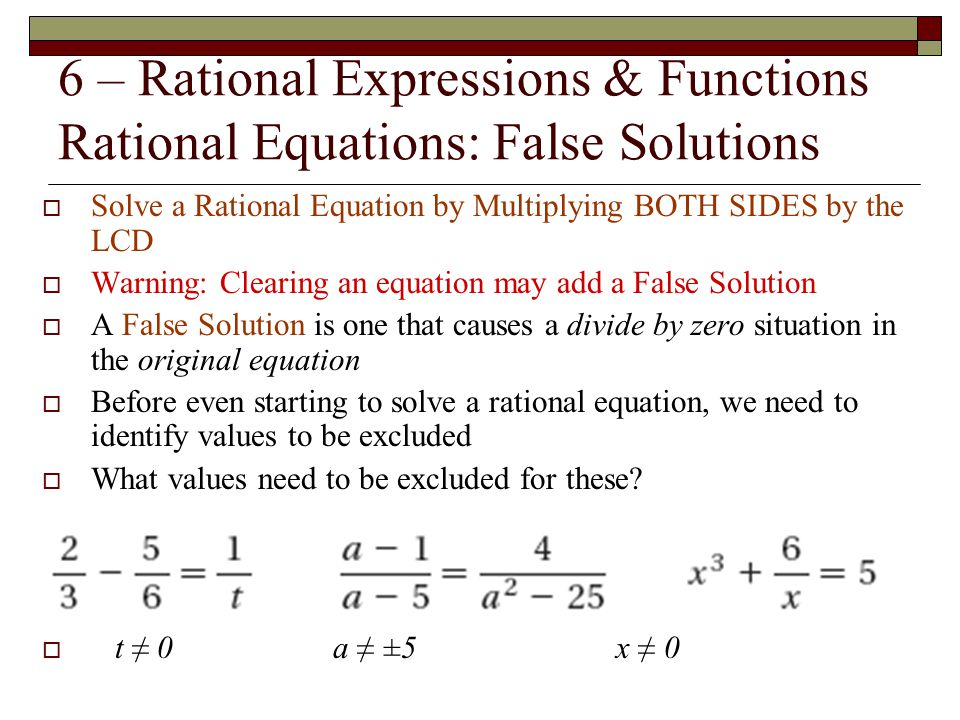 6 – Rational Expressions & Functions Rational Equations: False Solutions