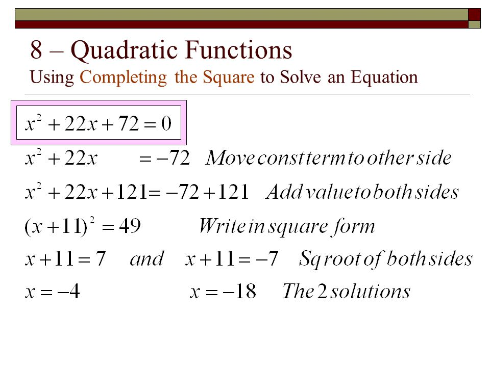 8 – Quadratic Functions Using Completing the Square to Solve an Equation