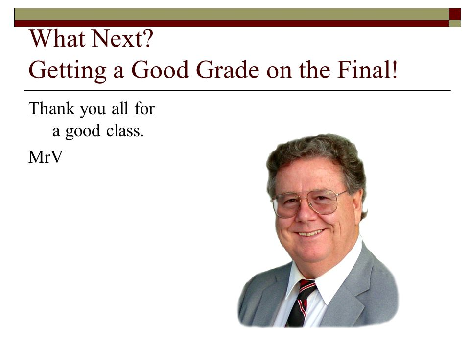 What Next Getting a Good Grade on the Final!