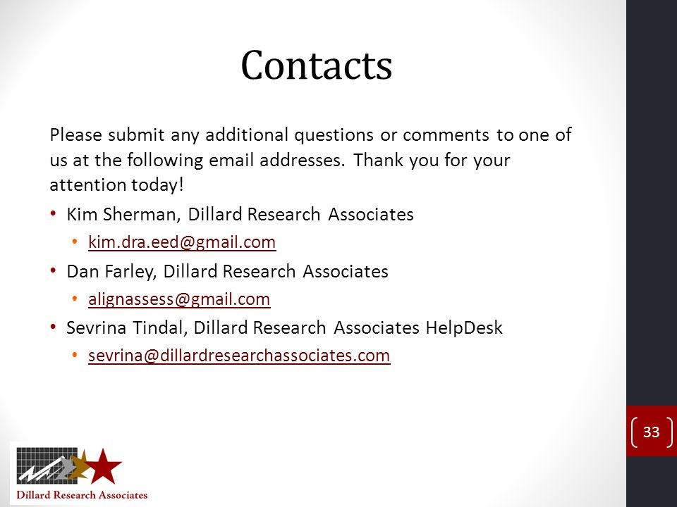 Contacts Please submit any additional questions or comments to one of us at the following email addresses. Thank you for your attention today!