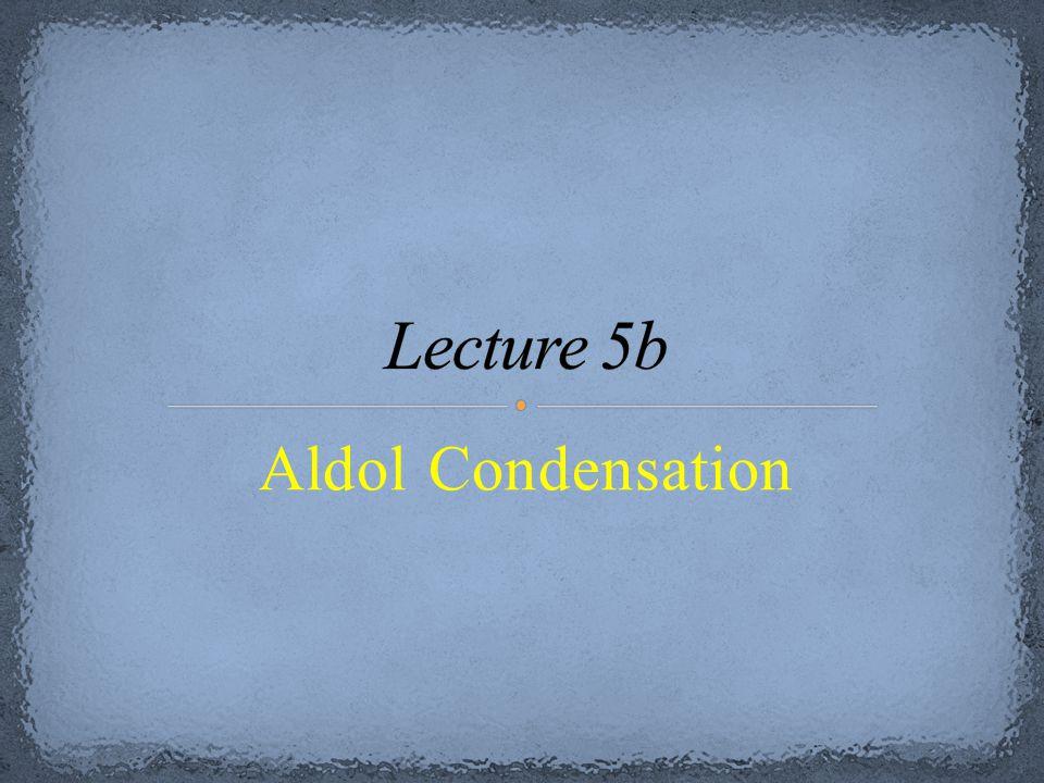 Lecture 5b Aldol Condensation