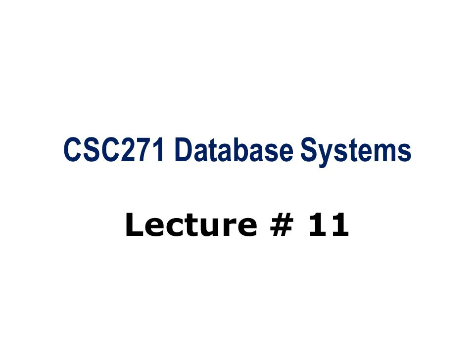 CSC271 Database Systems Lecture # 11