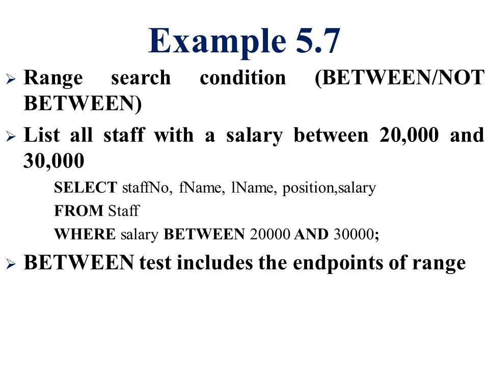 Example 5.7 Range search condition (BETWEEN/NOT BETWEEN)