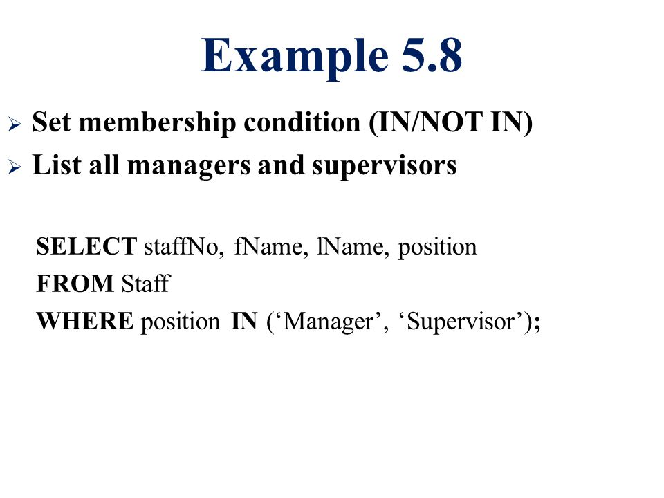 Example 5.8 Set membership condition (IN/NOT IN)