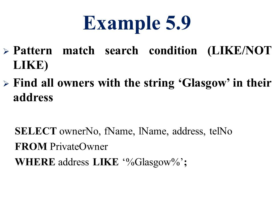 Example 5.9 Pattern match search condition (LIKE/NOT LIKE)