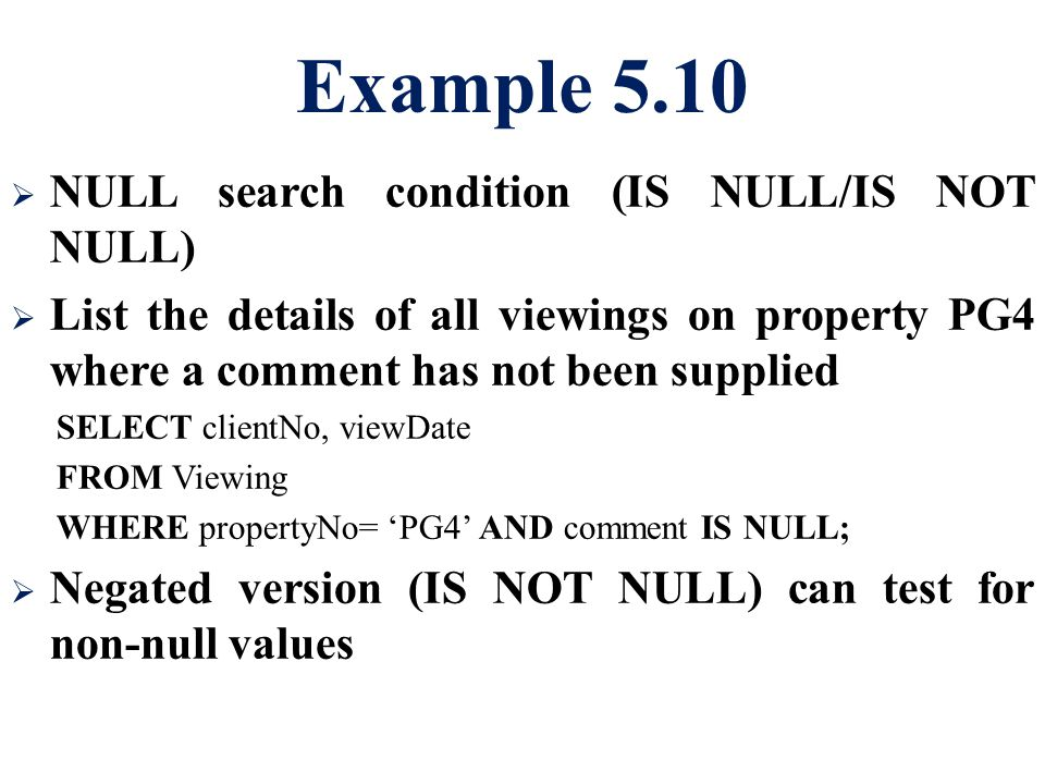 Example 5.10 NULL search condition (IS NULL/IS NOT NULL)
