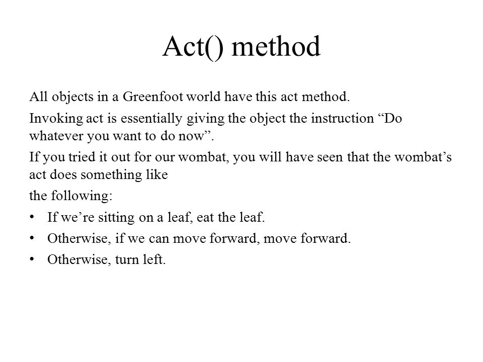 Act() method All objects in a Greenfoot world have this act method.