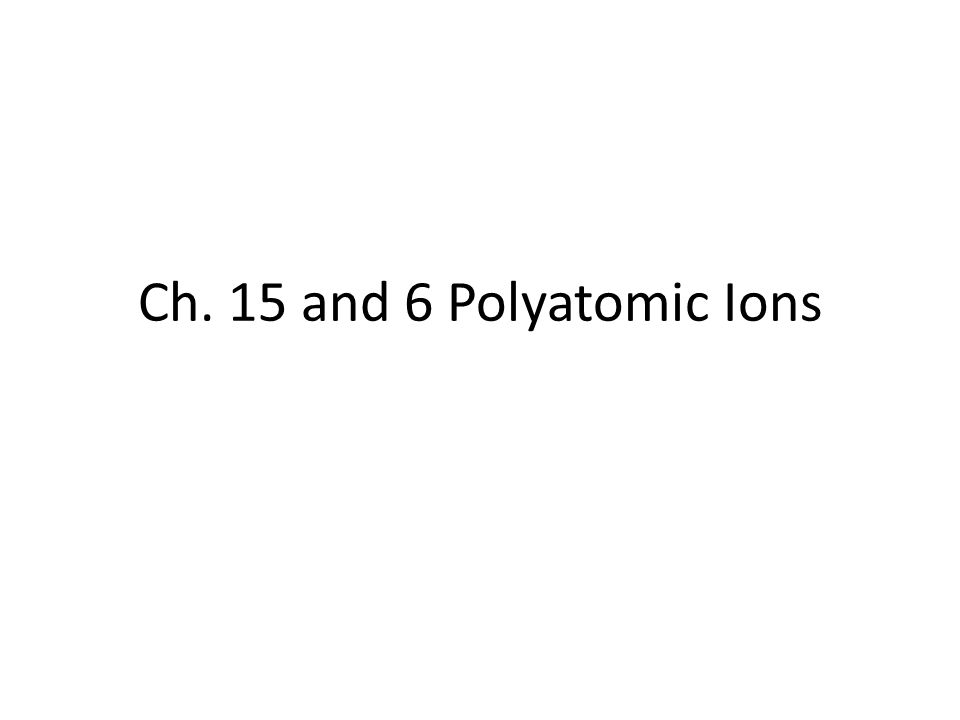 Ch. 15 and 6 Polyatomic Ions