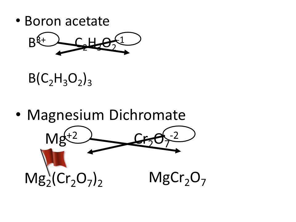 Magnesium Dichromate Mg+2 Cr2O7-2 Mg2(Cr2O7)2 MgCr2O7 Boron acetate