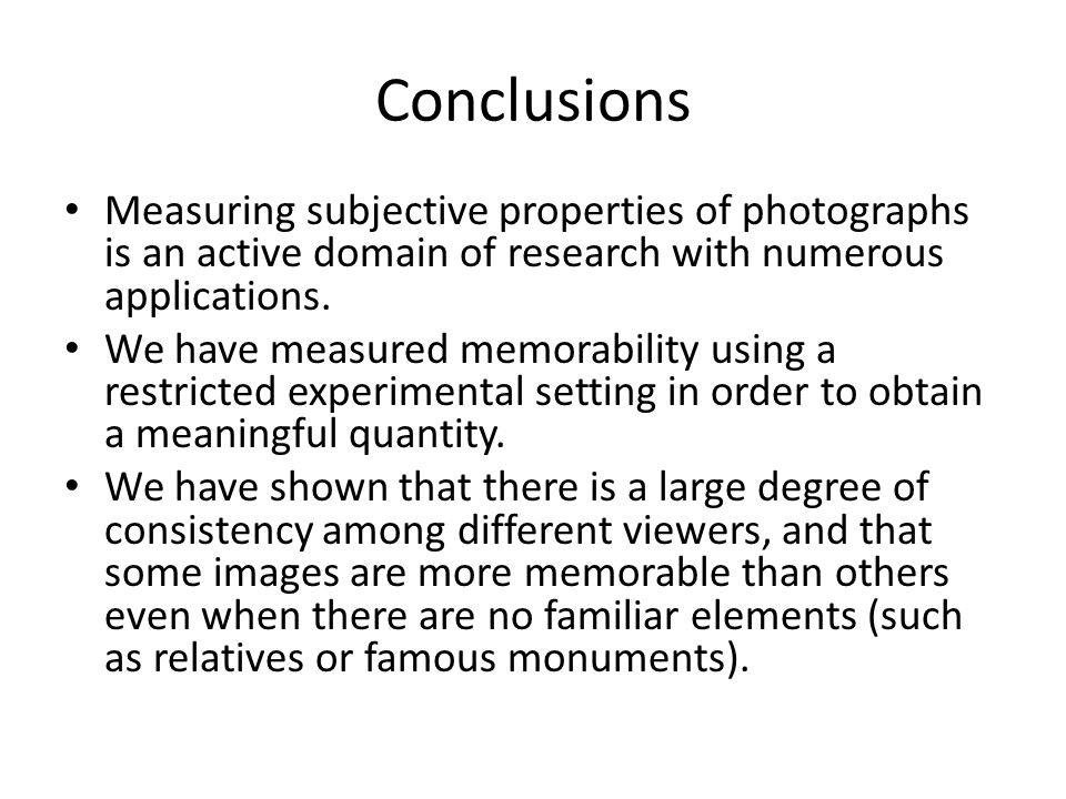 Conclusions Measuring subjective properties of photographs is an active domain of research with numerous applications.