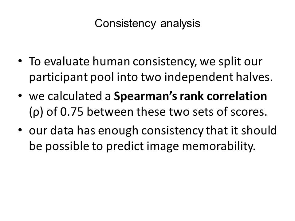 Consistency analysis To evaluate human consistency, we split our participant pool into two independent halves.