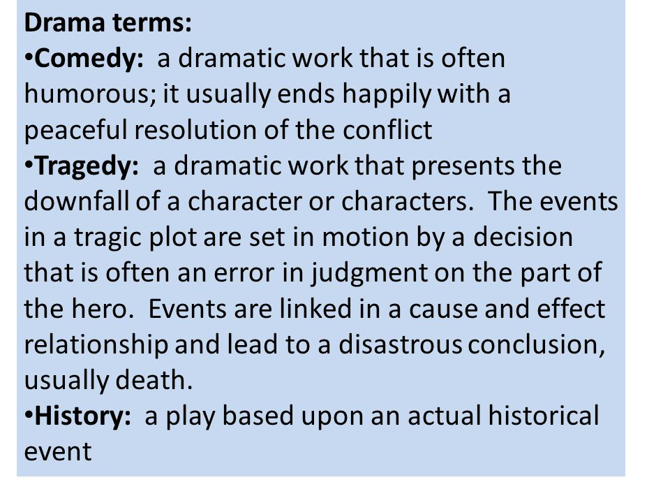 Drama terms: Comedy: a dramatic work that is often humorous; it usually ends happily with a peaceful resolution of the conflict.