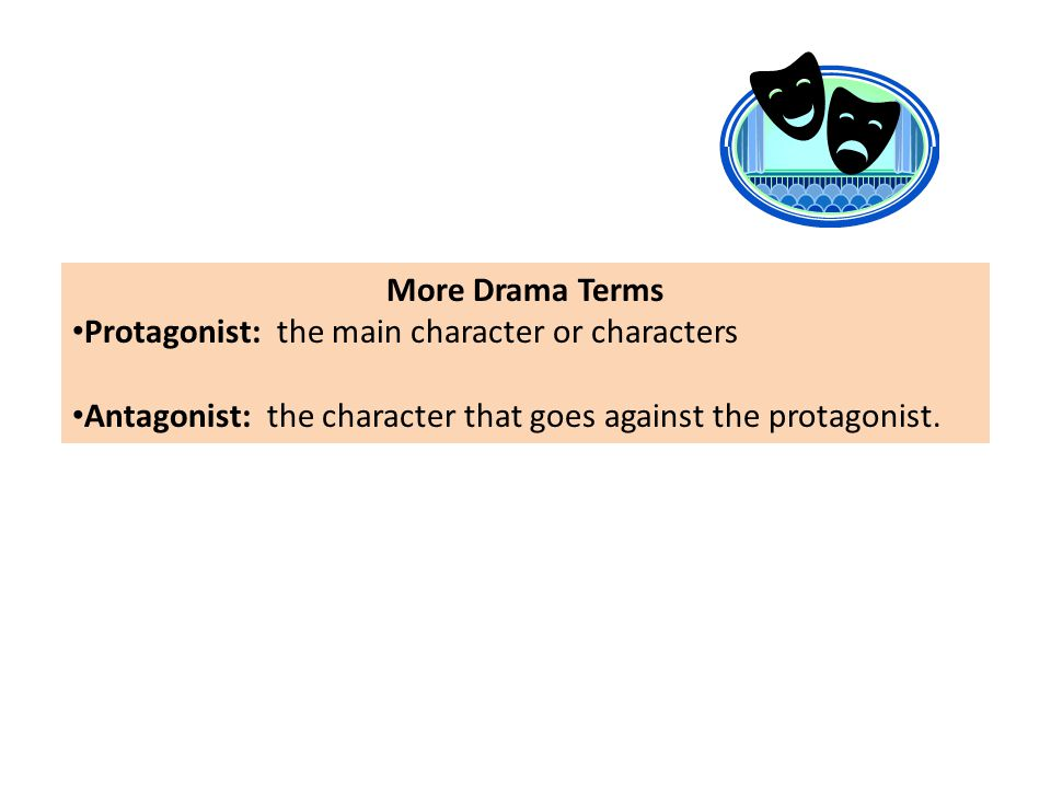 More Drama Terms Protagonist: the main character or characters.