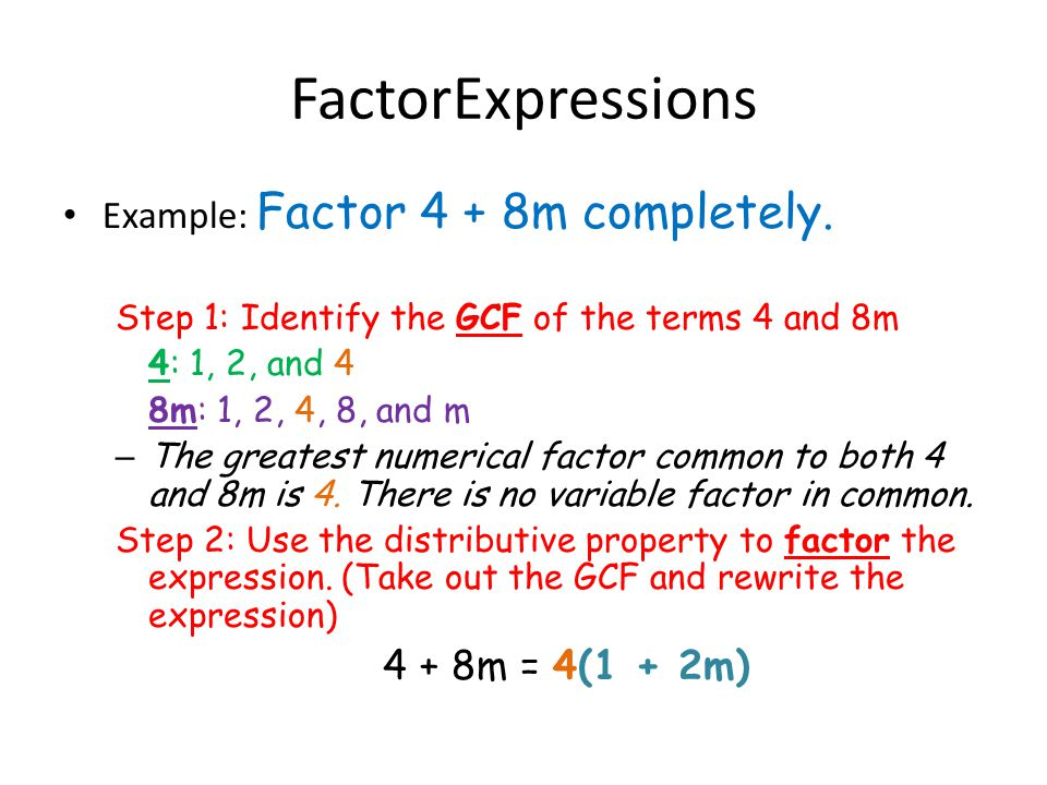 FactorExpressions Example: Factor 4 + 8m completely.