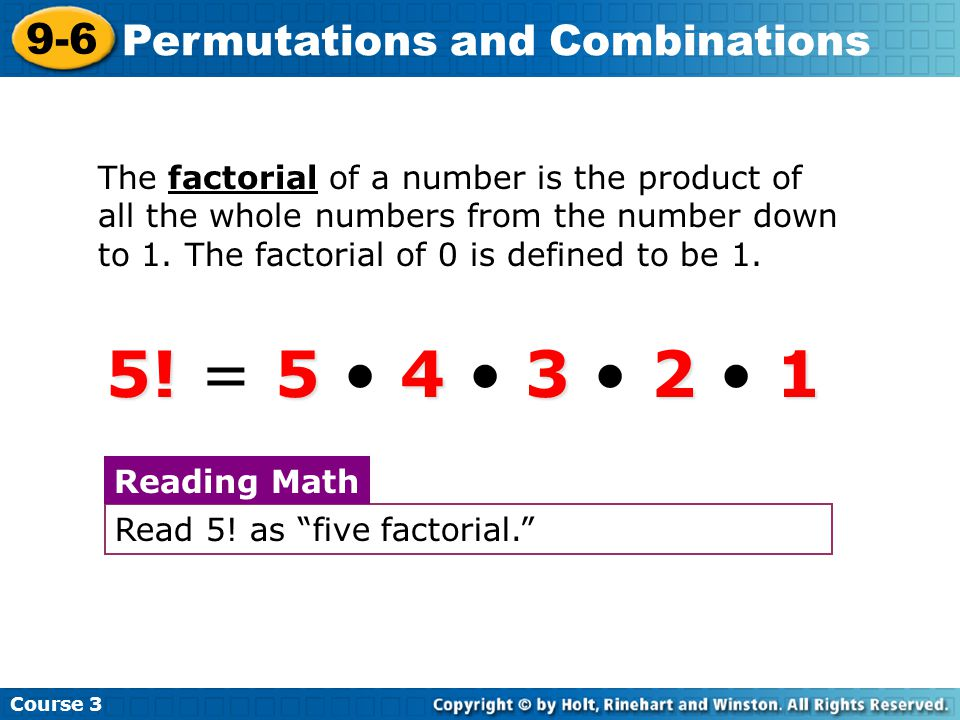 5! = 5 • 4 • 3 • 2 • 1 9-6 Permutations and Combinations
