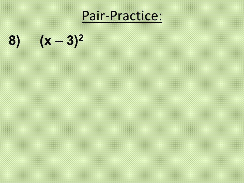 Pair-Practice: 8) (x – 3)2