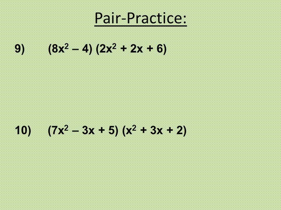 Pair-Practice: 9) (8x2 – 4) (2x2 + 2x + 6)