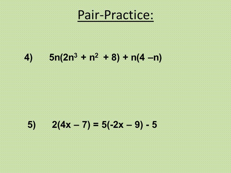 Pair-Practice: 4) 5n(2n3 + n2 + 8) + n(4 –n)