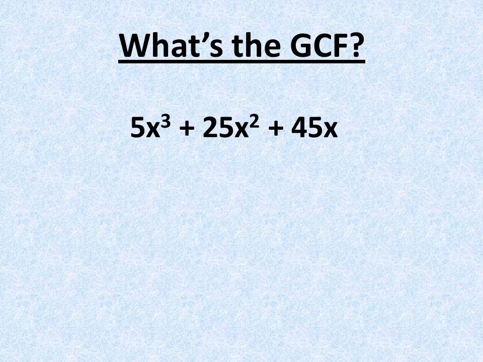 What's the GCF 5x3 + 25x2 + 45x