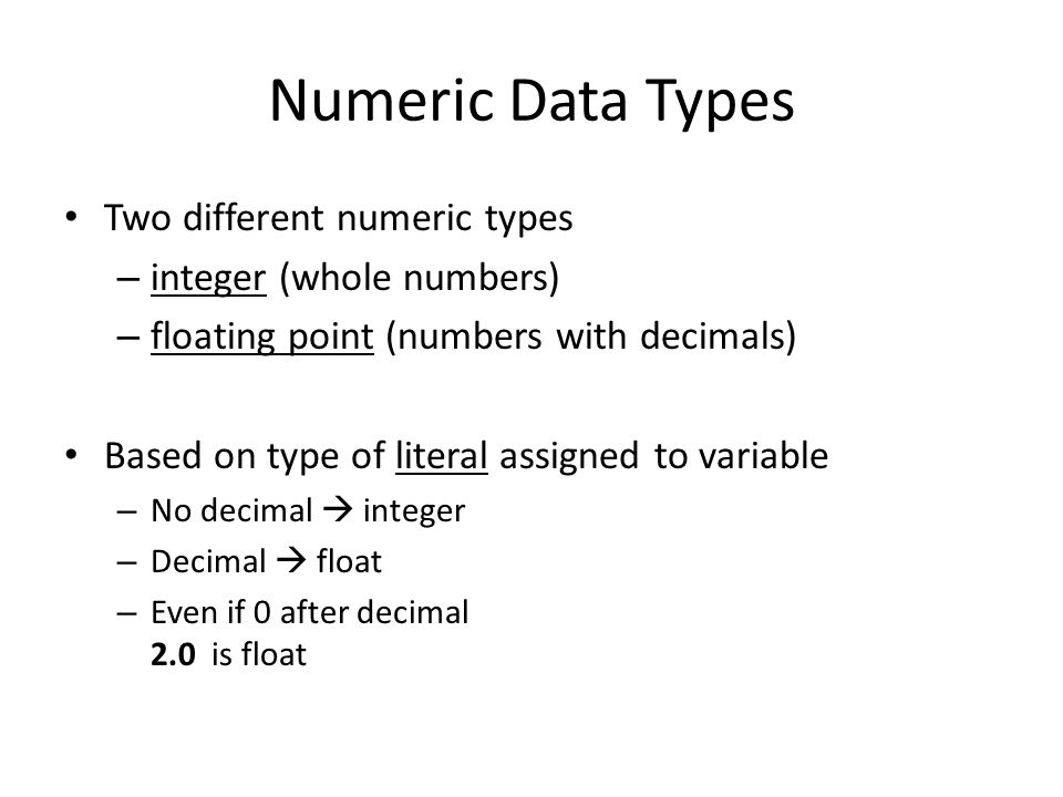 Numeric Data Types Two different numeric types integer (whole numbers)