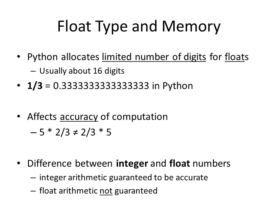 Float Type and Memory Python allocates limited number of digits for floats. Usually about 16 digits.