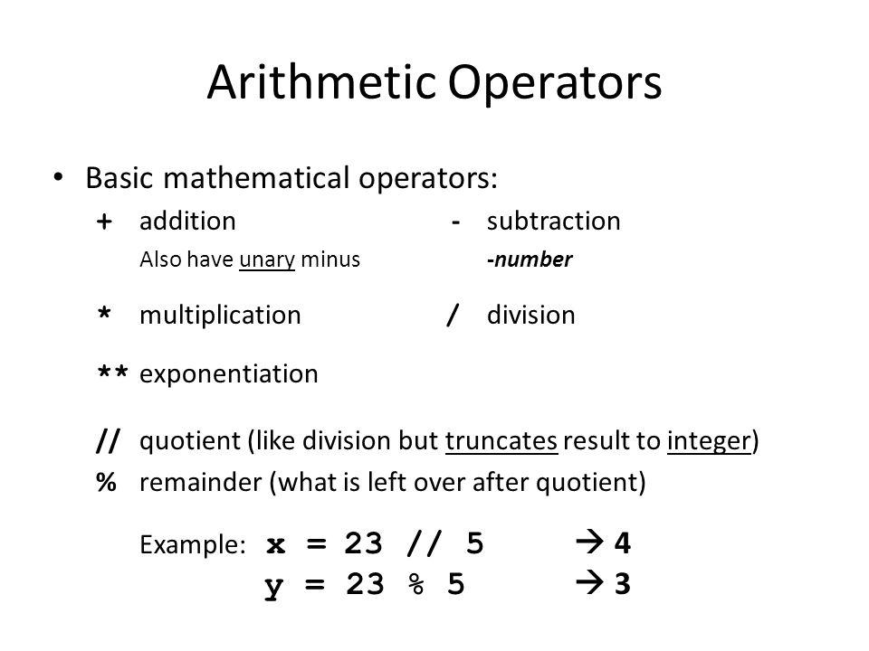 Arithmetic Operators Basic mathematical operators: