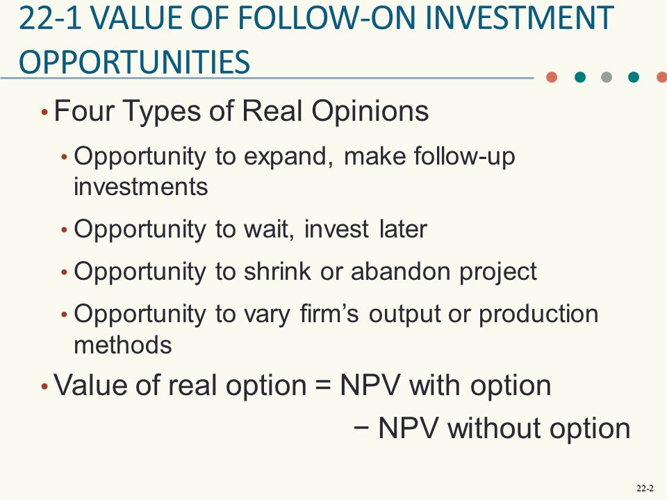 22-1 Value of follow-on investment opportunities