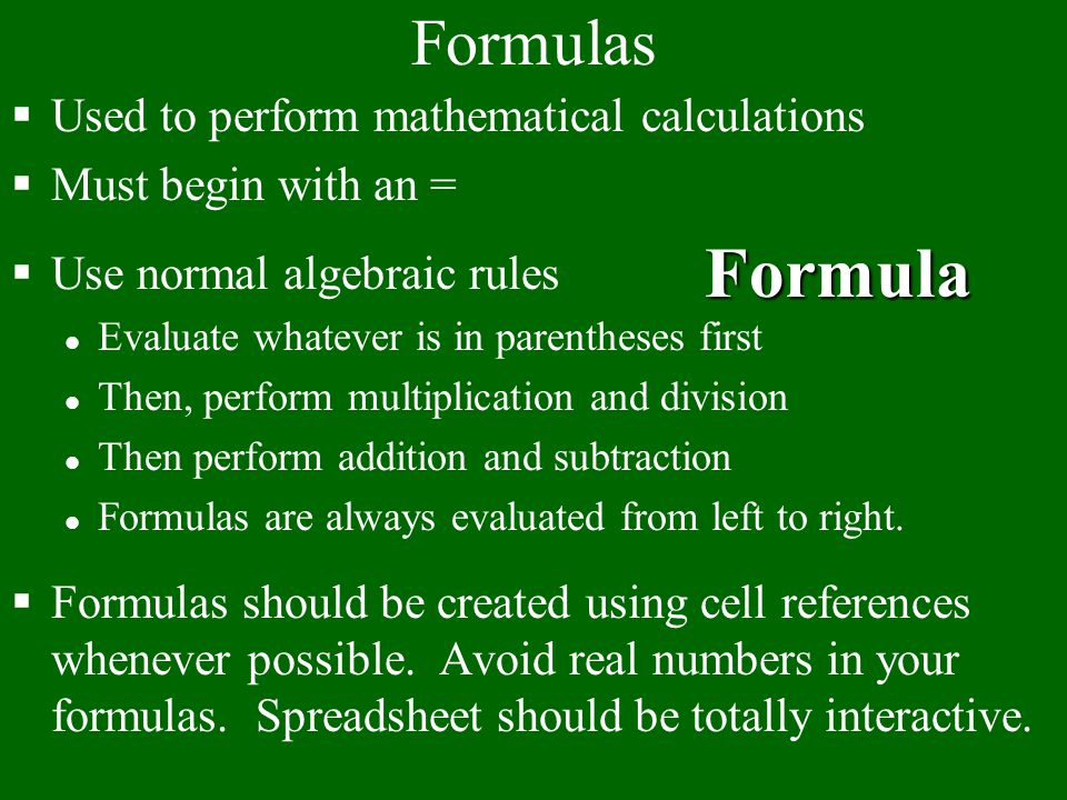 Formula Formulas Used to perform mathematical calculations