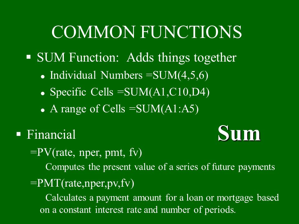 Sum COMMON FUNCTIONS SUM Function: Adds things together Financial