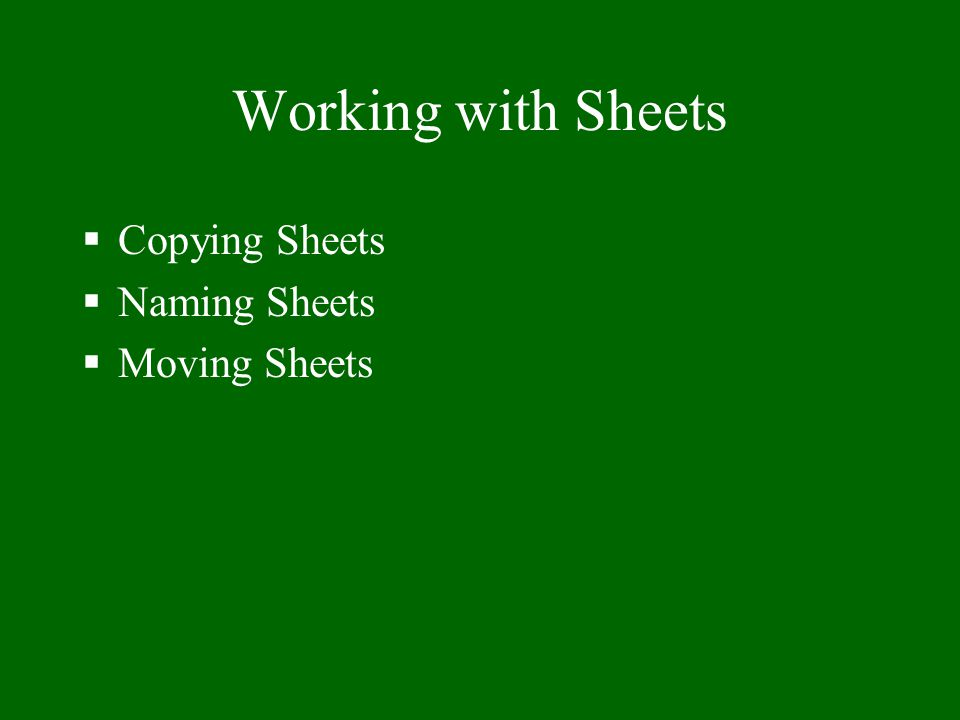 Working with Sheets Copying Sheets Naming Sheets Moving Sheets
