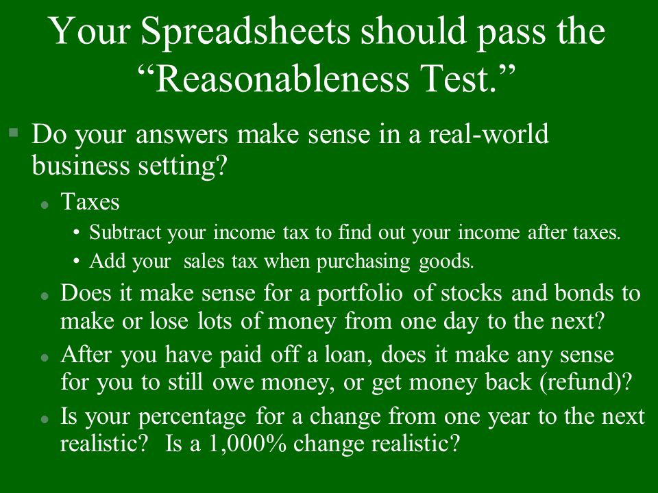 Your Spreadsheets should pass the Reasonableness Test.