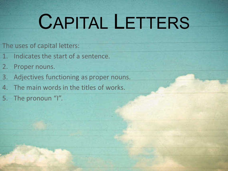 Capital Letters The uses of capital letters: