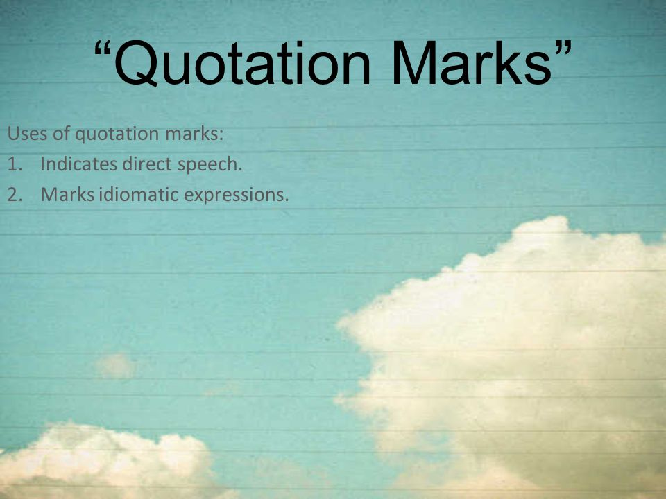 Quotation Marks Uses of quotation marks: Indicates direct speech.
