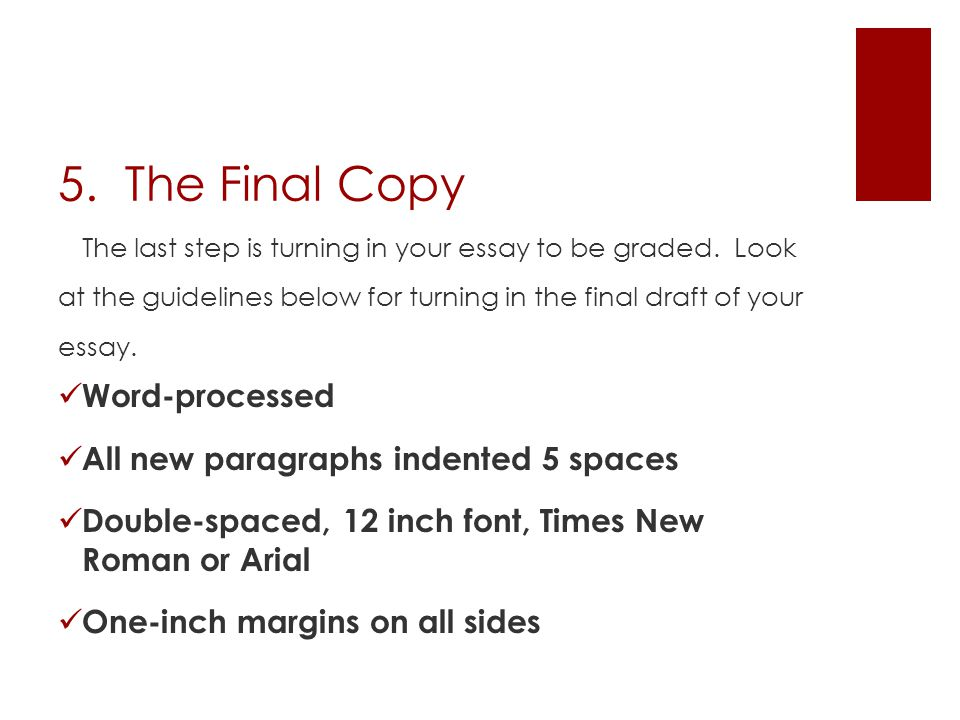 5. The Final Copy Word-processed All new paragraphs indented 5 spaces