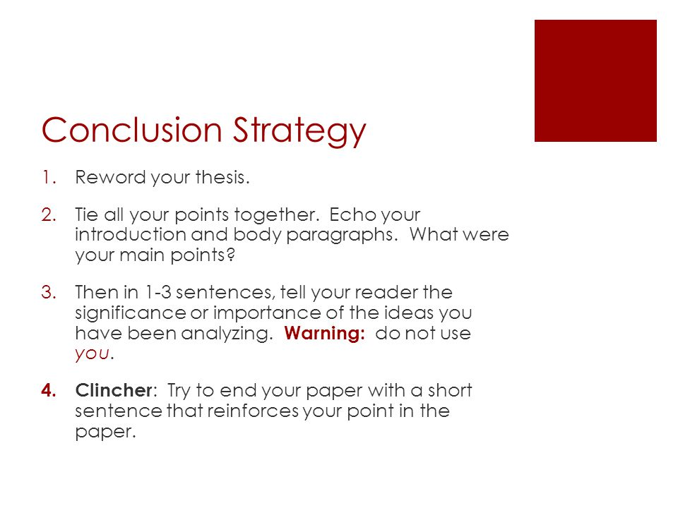 Conclusion Strategy Reword your thesis.