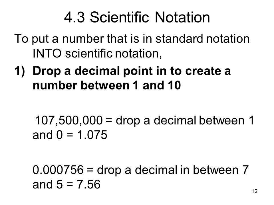 4.3 Scientific Notation To put a number that is in standard notation INTO scientific notation,