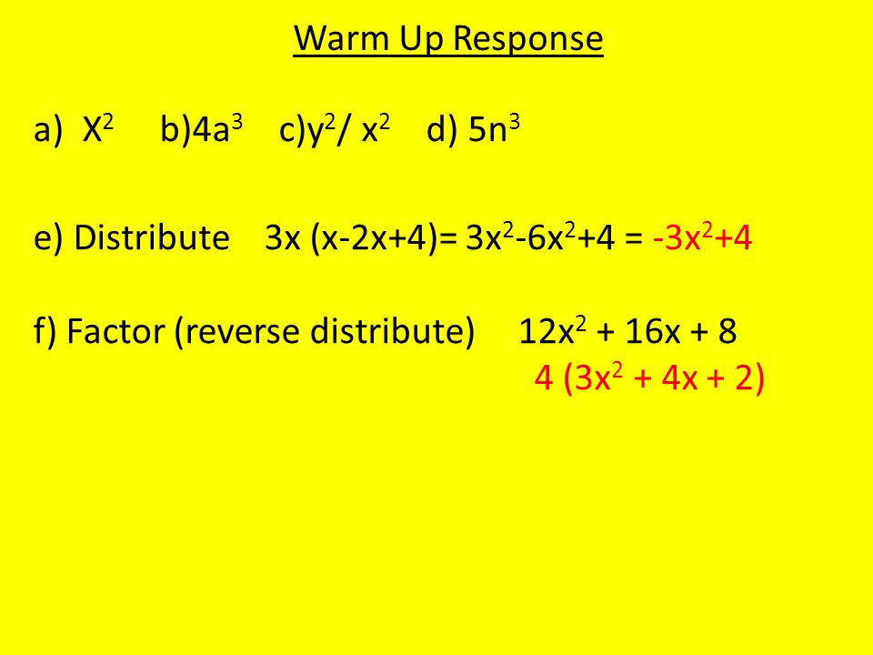 Warm Up Response X2 b)4a3 c)y2/ x2 d) 5n3. e) Distribute 3x (x-2x+4)= 3x2-6x2+4 = -3x2+4.