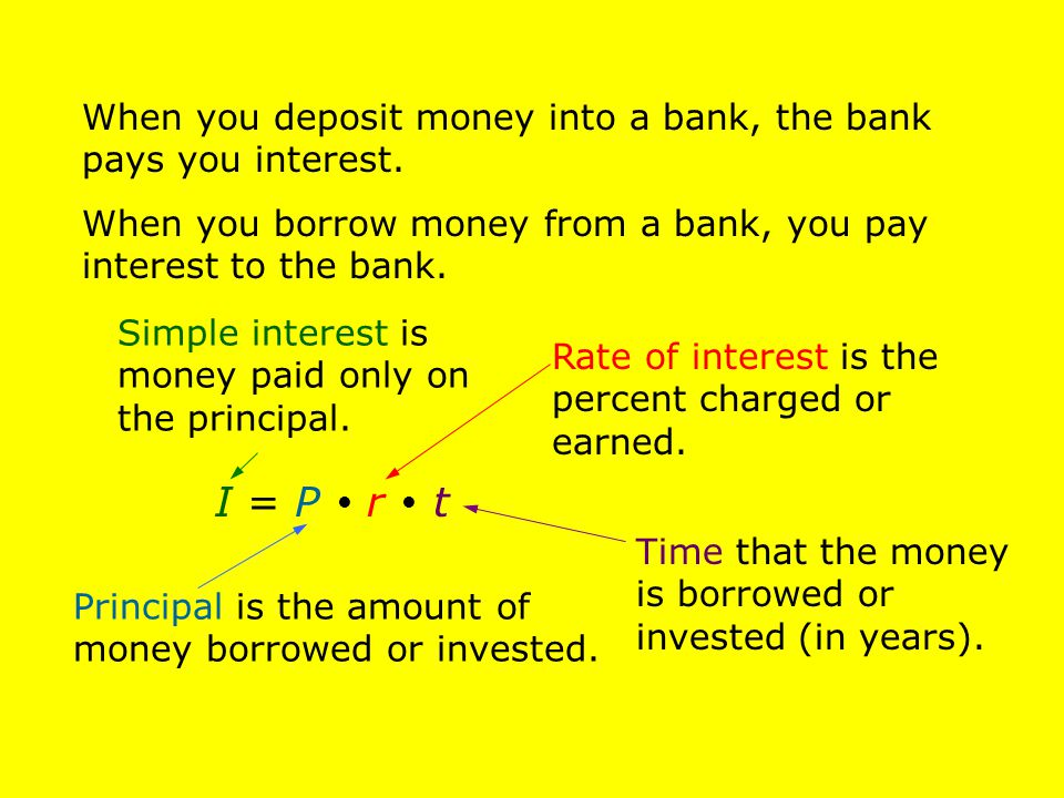 When you deposit money into a bank, the bank pays you interest.