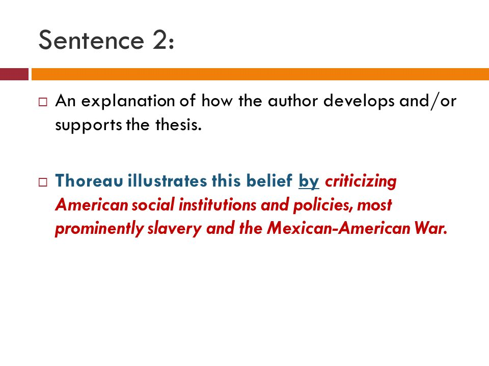Sentence 2: An explanation of how the author develops and/or supports the thesis.