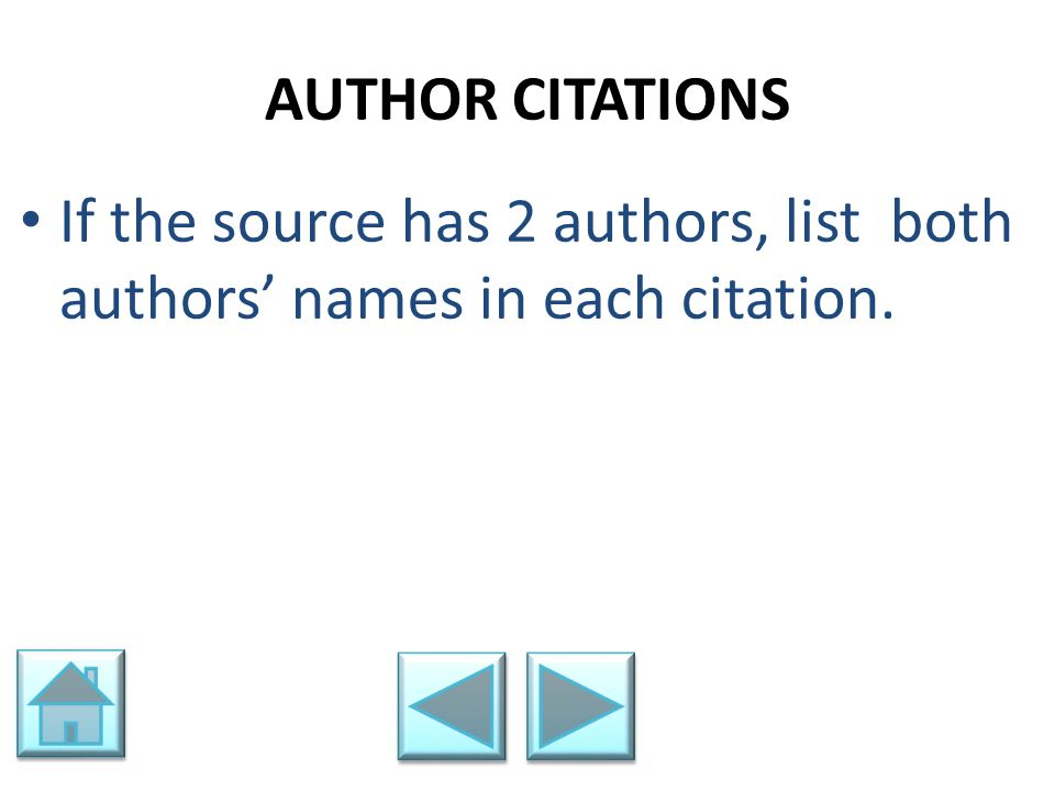 AUTHOR CITATIONS If the source has 2 authors, list both authors' names in each citation.
