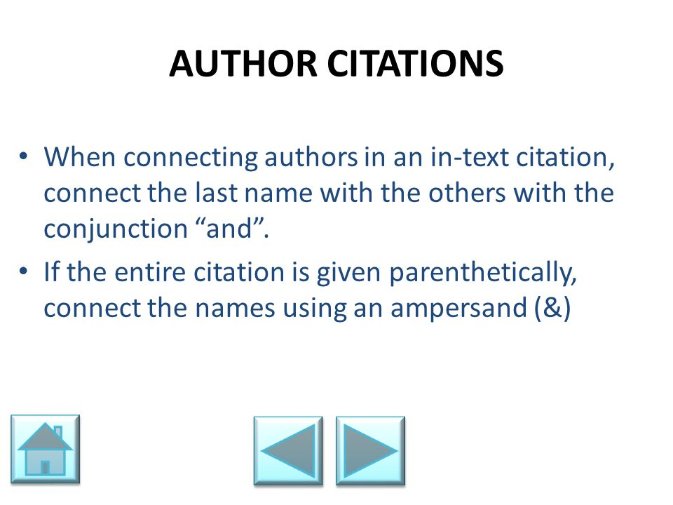 AUTHOR CITATIONS When connecting authors in an in-text citation, connect the last name with the others with the conjunction and .