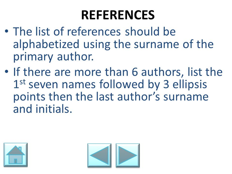 REFERENCES The list of references should be alphabetized using the surname of the primary author.