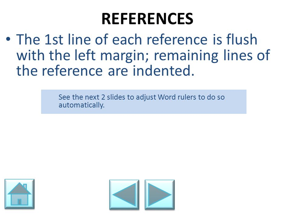 REFERENCES The 1st line of each reference is flush with the left margin; remaining lines of the reference are indented.