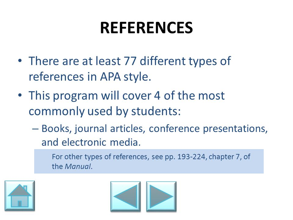 REFERENCES There are at least 77 different types of references in APA style. This program will cover 4 of the most commonly used by students: