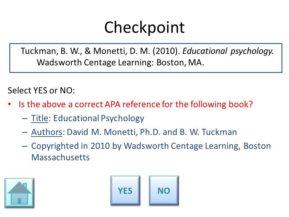 Checkpoint Tuckman, B. W., & Monetti, D. M. (2010). Educational psychology. Wadsworth Centage Learning: Boston, MA.