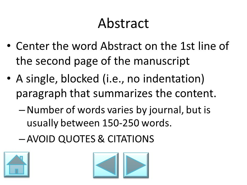 Abstract Center the word Abstract on the 1st line of the second page of the manuscript.