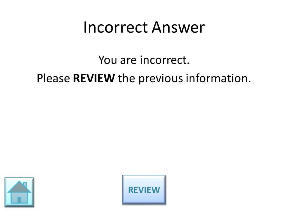 You are incorrect. Please REVIEW the previous information.